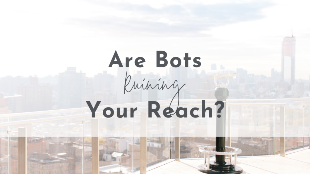 Are Bots Ruining Your Reach?