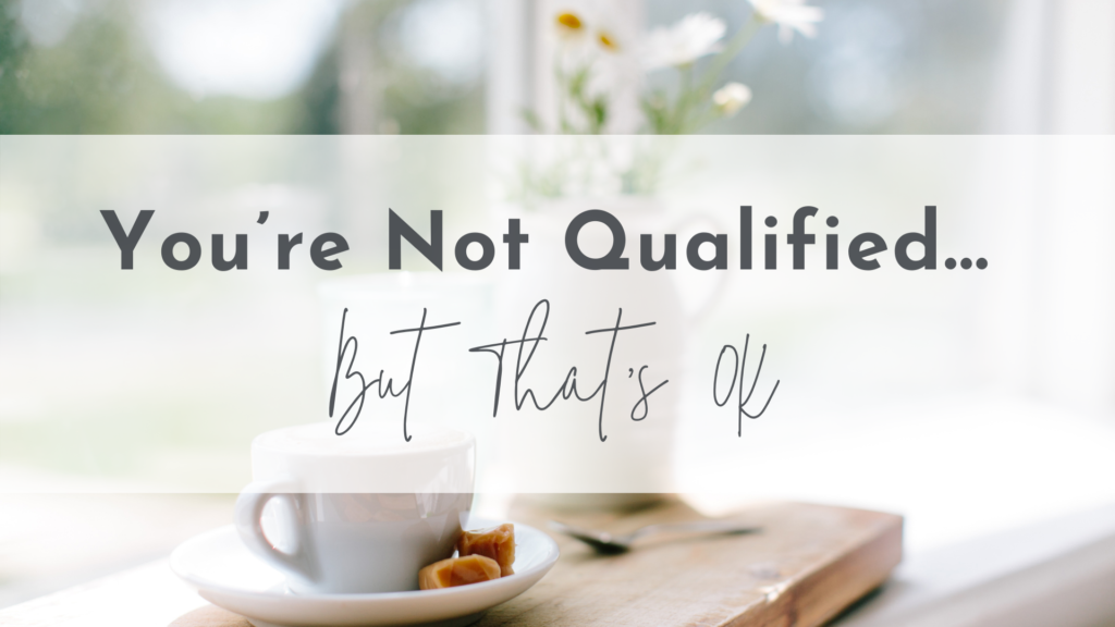 You're Not Qualified... But That's OK