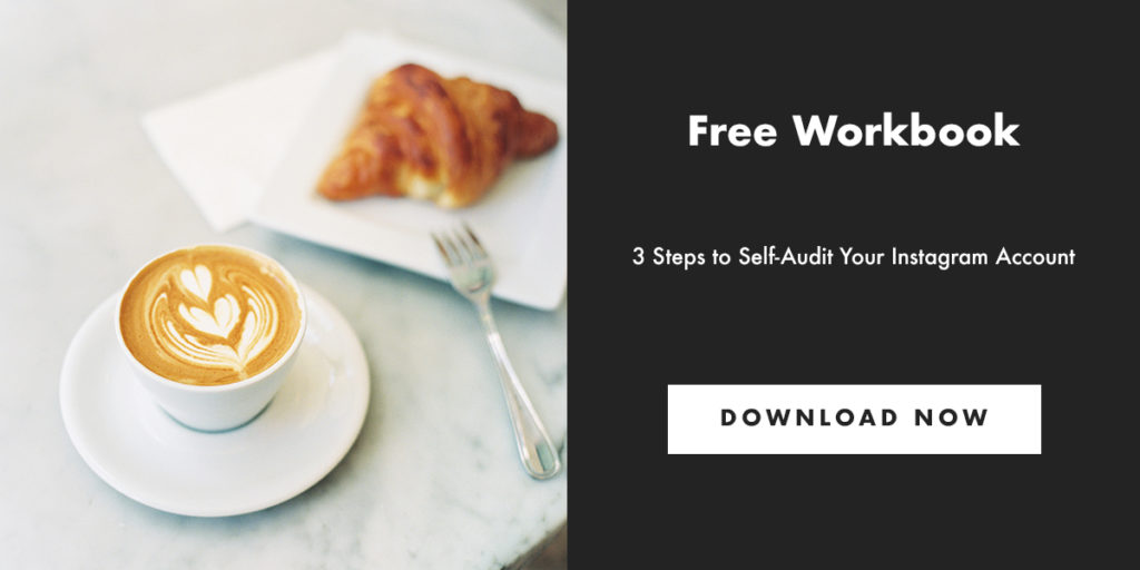 Free Workbook: 3 Steps to Self-Audit Your Instagram Account. Click here to download now.