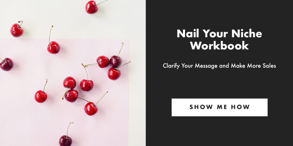Nail Your Niche Workbook. Clarify Your Message and Make More Sales.
