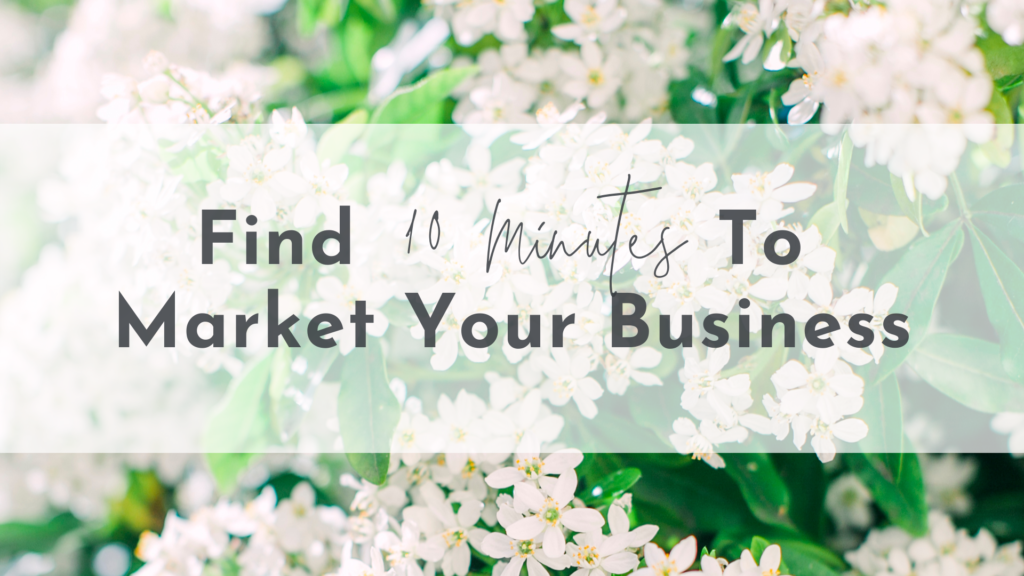 Find 10 minutes to market your business