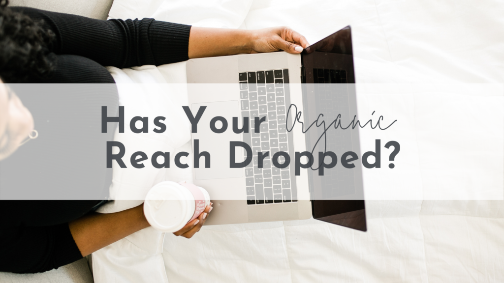 Has Your Organic Reach Dropped?