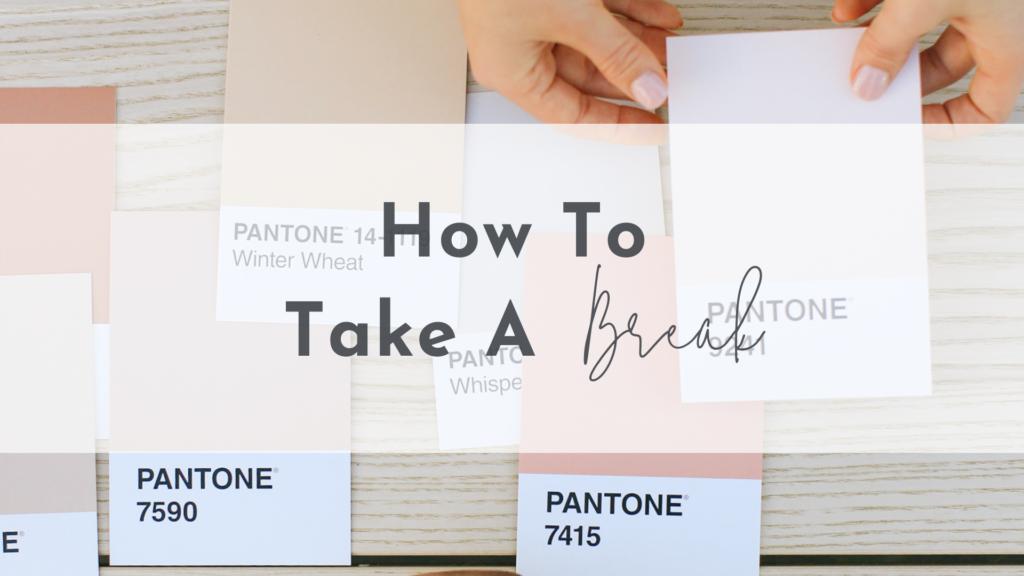 How to take a break