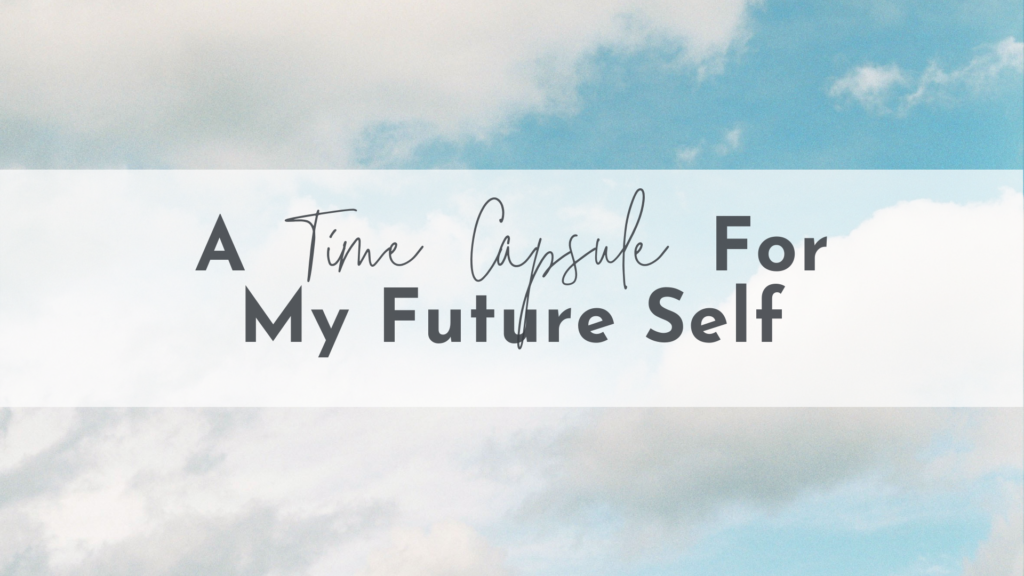A Time Capsule For My Future Self