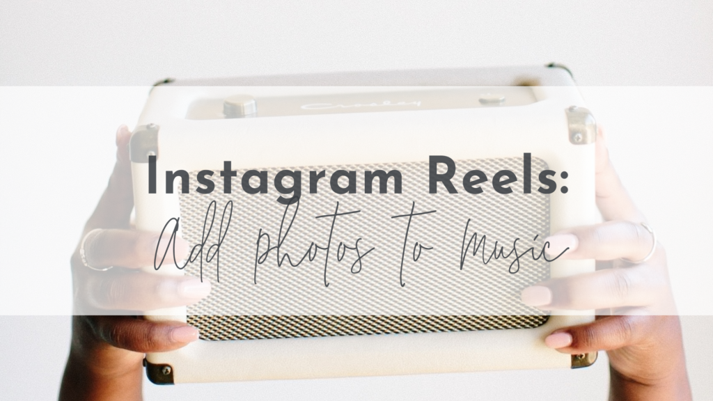 Instagram Reels: Add photos to music