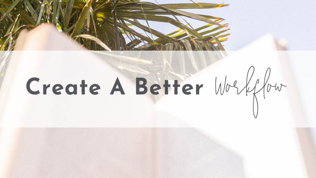 Create a better workflow