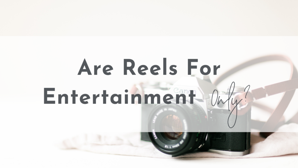 Are Reels for Entertainment Only?
