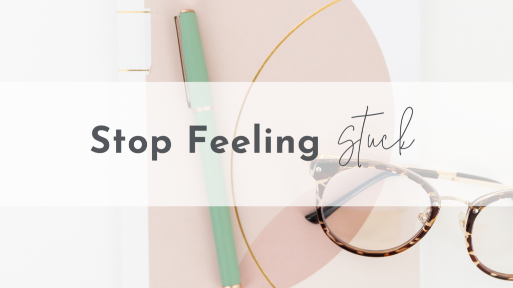 Stop feeling stuck