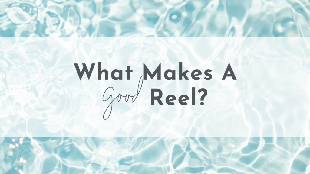 What Makes a Good Reel?