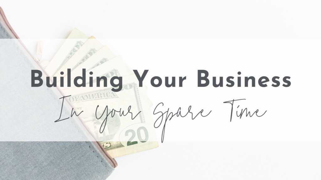 Building Your Business In Your Spare Time