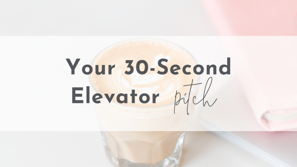 Your 30-Second Elevator Pitch